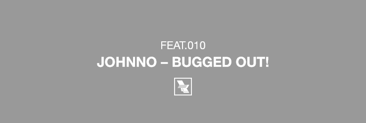 JOHNNO – BUGGED OUT!